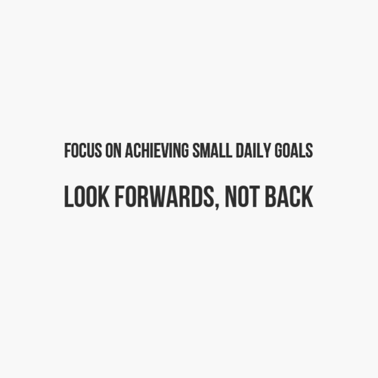 focus on small goals when grieving, look forwards not back